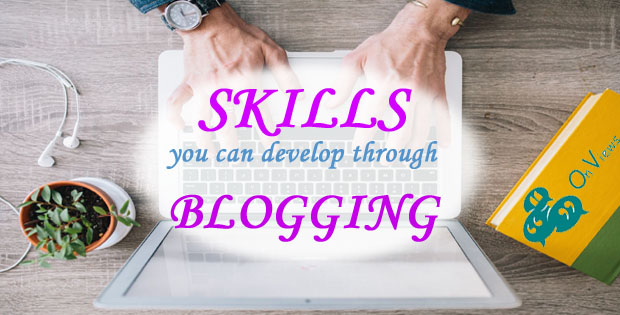 Skills you can Develop through Blogging
