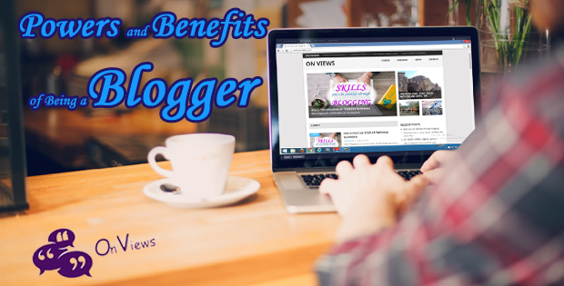 Powers and Benefits of Being a Blogger