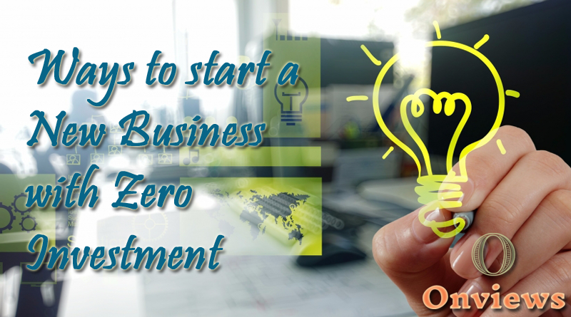Ways to start a New Business with Zero Investment